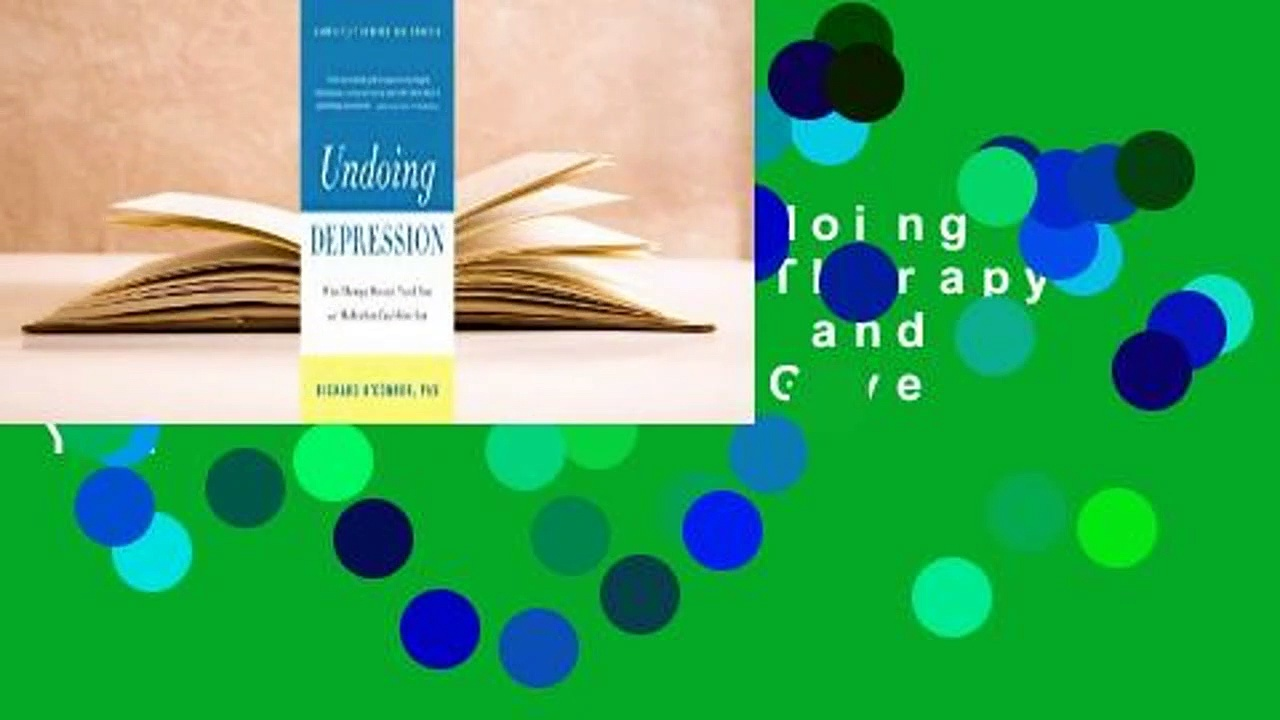 Full version  Undoing Depression: What Therapy Doesn't Teach You and Medication Can't Give You
