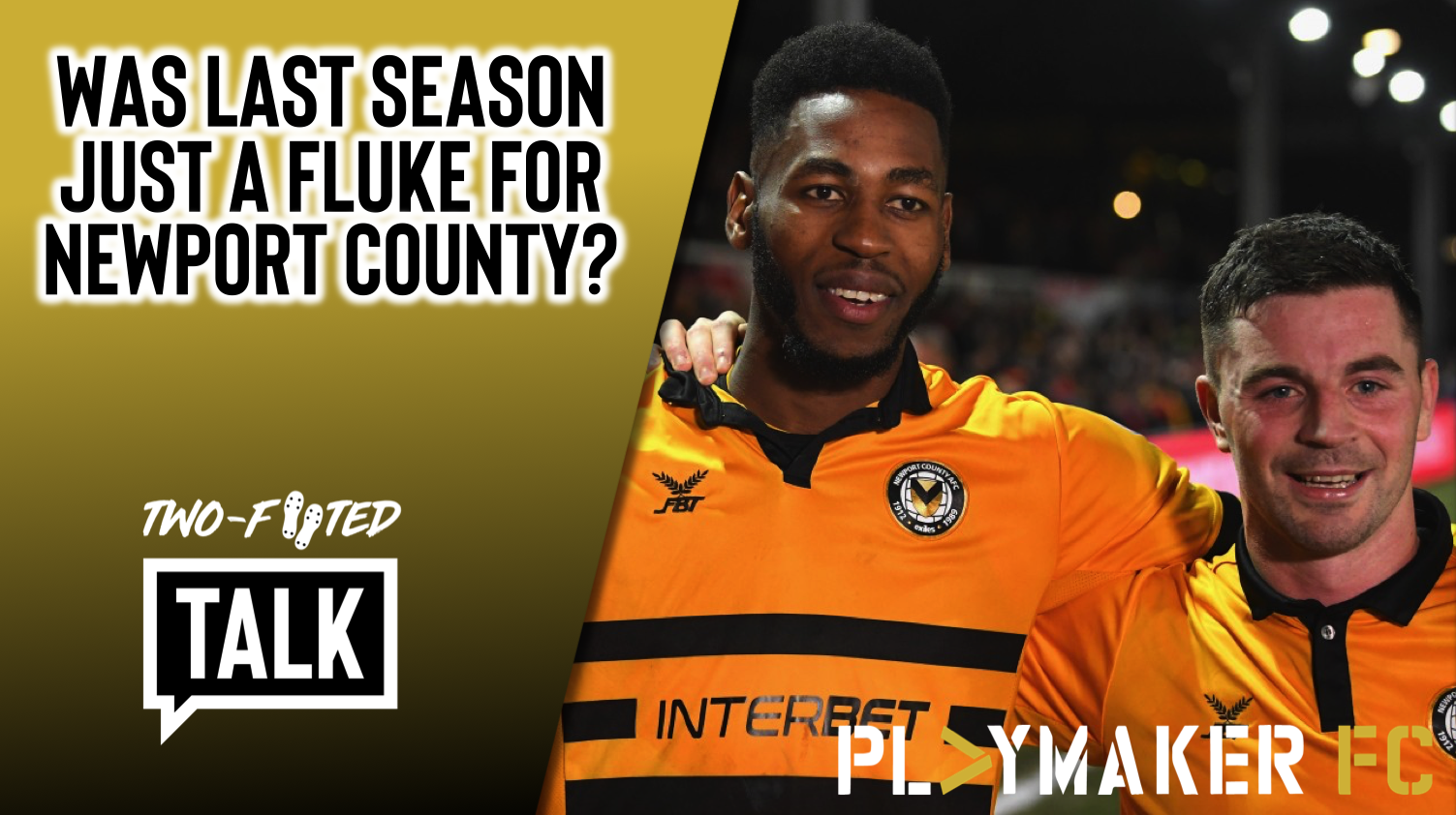 Two-Footed Talk | Was last season nothing more than a fluke for Newport County?