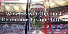 Football_Who has won the most champions league titles