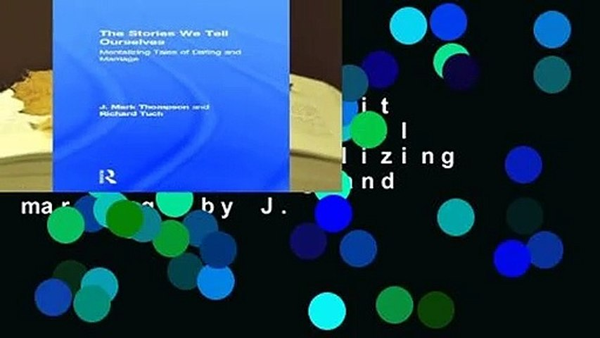 Popular to Favorit  The Stories We Tell Ourselves: Mentalizing tales of dating and marriage by J.