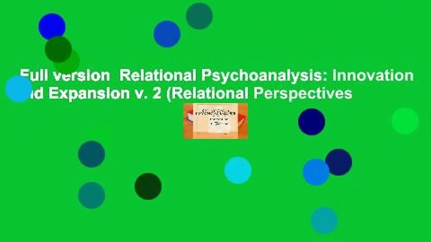 Full version  Relational Psychoanalysis: Innovation and Expansion v. 2 (Relational Perspectives