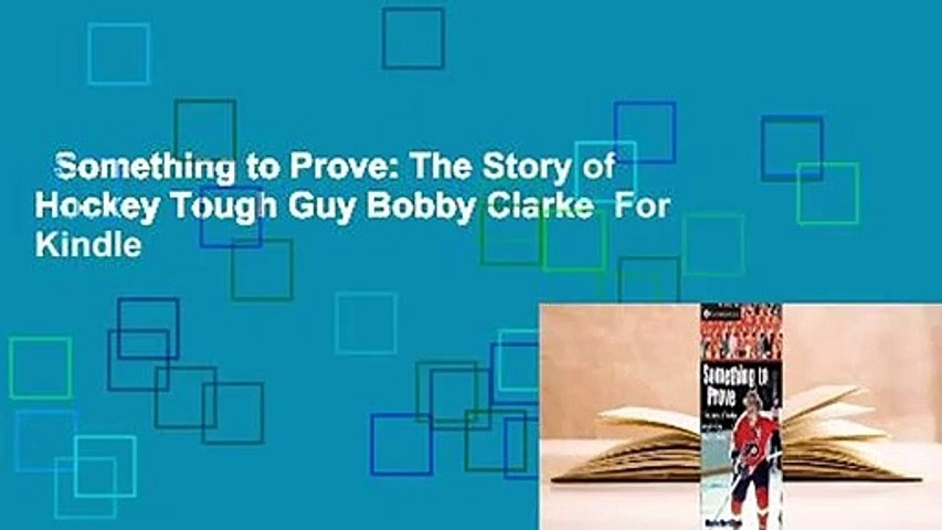 Something to Prove: The Story of Hockey Tough Guy Bobby Clarke  For Kindle