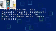 Full version  The Peanuts Family Cookbook: Delicious Dishes for Kids to Make with Their Favorite