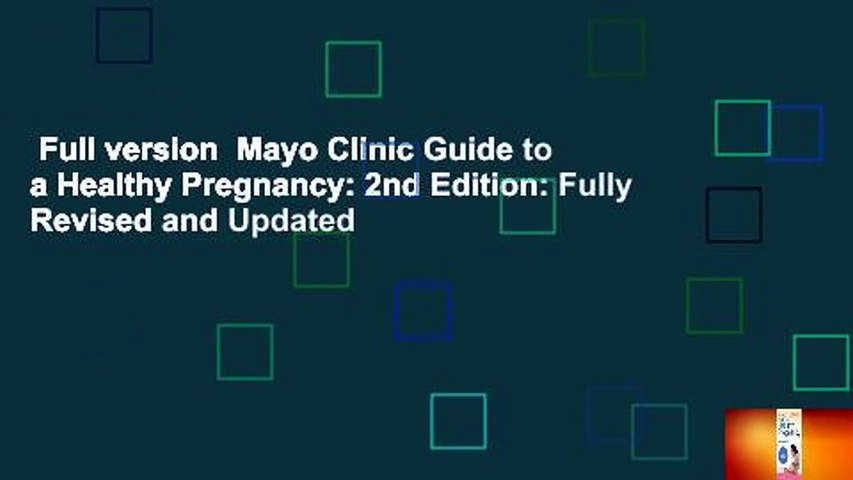 Full version  Mayo Clinic Guide to a Healthy Pregnancy: 2nd Edition: Fully Revised and Updated
