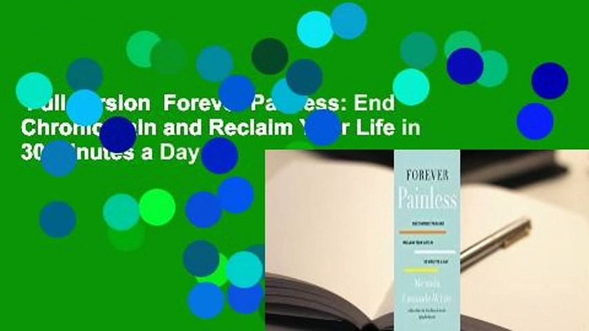 Full version  Forever Painless: End Chronic Pain and Reclaim Your Life in 30 Minutes a Day
