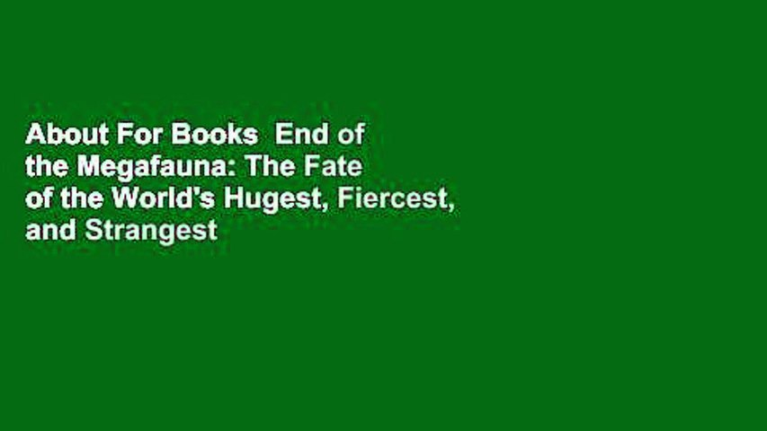 About For Books  End of the Megafauna: The Fate of the World's Hugest, Fiercest, and Strangest