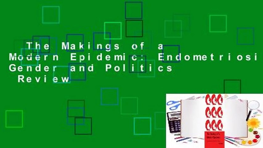 The Makings of a Modern Epidemic: Endometriosis, Gender and Politics  Review