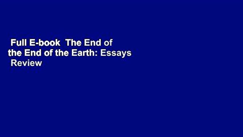 Full E-book  The End of the End of the Earth: Essays  Review