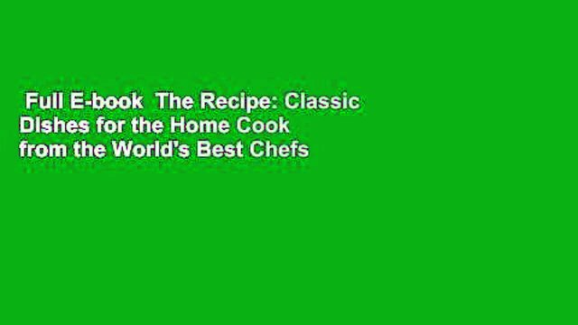 Full E-book  The Recipe: Classic Dishes for the Home Cook from the World's Best Chefs  Best