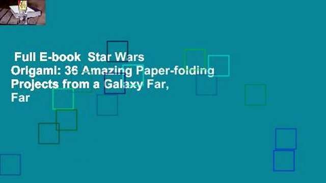 Full E-book  Star Wars Origami: 36 Amazing Paper-folding Projects from a Galaxy Far, Far