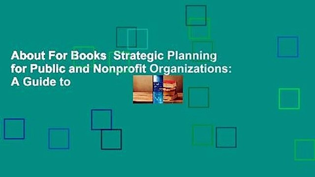 About For Books  Strategic Planning for Public and Nonprofit Organizations: A Guide to