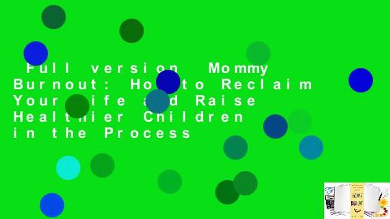 Full version  Mommy Burnout: How to Reclaim Your Life and Raise Healthier Children in the Process