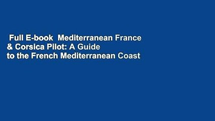 Full E-book  Mediterranean France & Corsica Pilot: A Guide to the French Mediterranean Coast and