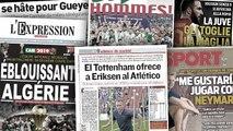 L'Algérie s'enflamme après le titre des Fennecs, Tottenham offre Christian Eriksen à l'Atlético