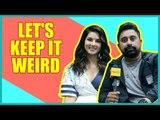 Let's keep it weird with Sunny Leone and Rannvijay Singha