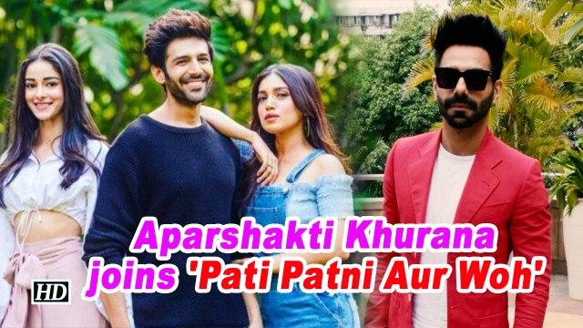Aparshakti Khurana joins 'Pati Patni Aur Woh'