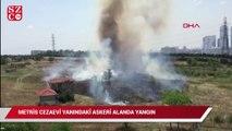 Metris Cezaevi yanındaki askeri alanda yangın