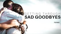 Sad Goodbye: Getting through an emotional goodbye // A MUST WATCH VIDEO