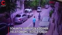 Kapkaç kamerada: Sokakta yürüyen kadının telefonunu böyle çaldı