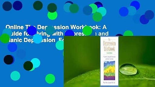 Online The Depression Workbook: A Guide for Living with Depression and Manic Depression  For Full