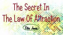 The Secret In The Law Of Attraction  Titus James (Life Coaching For Your Mind)