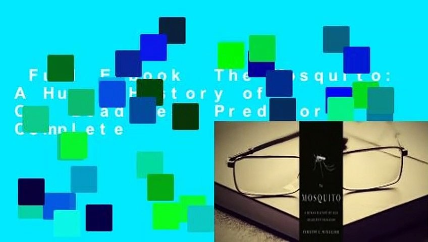 Full E-book  The Mosquito: A Human History of Our Deadliest Predator Complete