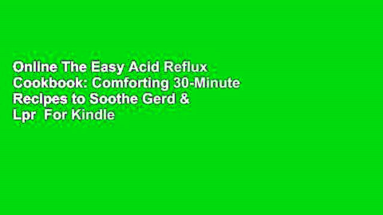 Online The Easy Acid Reflux Cookbook: Comforting 30-Minute Recipes to Soothe Gerd & Lpr  For Kindle