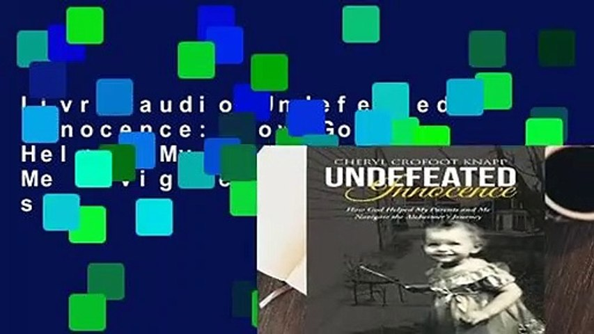 Livre audio Undefeated Innocence: How God Helped My Parents and Me Navigate the Alzheimer s