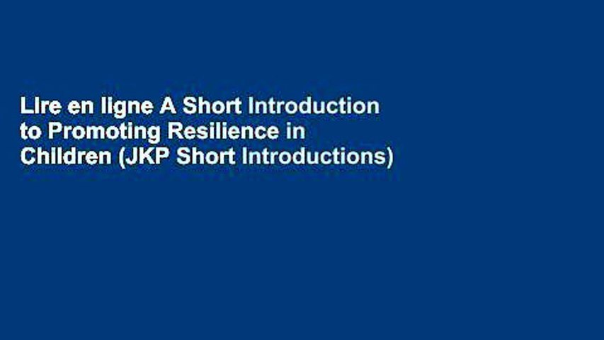 Lire en ligne A Short Introduction to Promoting Resilience in Children (JKP Short Introductions)