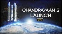 Chandrayaan-2 Mission Live : ಚಂದ್ರಯಾನ ಮಿಷನ್ 2-ಉಡಾವಣೆ