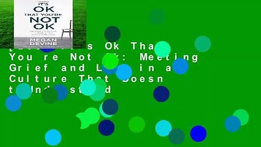 [Doc] It s Ok That You re Not Ok: Meeting Grief and Loss in a Culture That Doesn t Understand