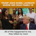Trump Asks Nobel Laureate Where Her Dead Family Is