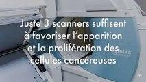 Juste 3 scanners suffisent à favoriser l'apparition et la prolifération des cellules cancéreuses