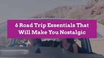 6 Road Trip Essentials That Will Make You Nostalgic