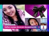 Hallan cuerpo sin vida de joven desaparecida en el Estado de México | Noticias con Yuriria Sierra