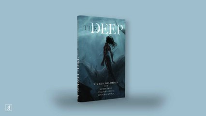 THE DEEP by Rivers Solomon (featuring Daveed Diggs!)