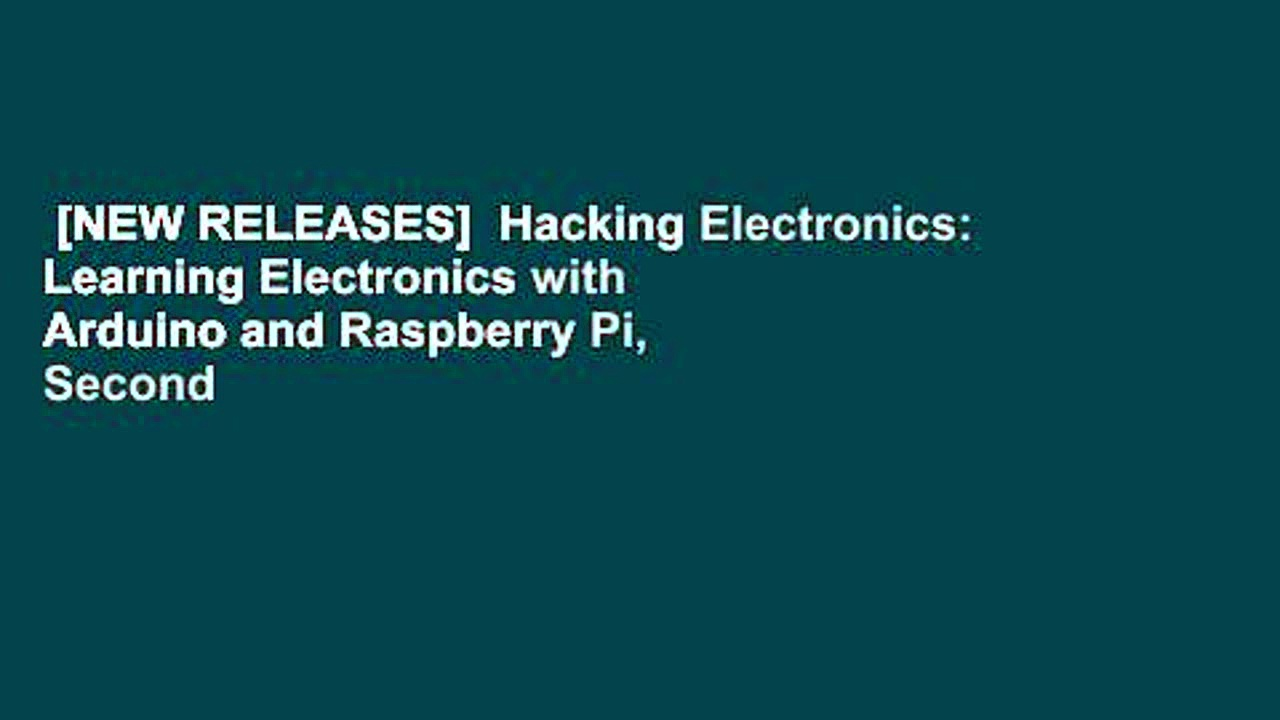 [NEW RELEASES]  Hacking Electronics: Learning Electronics with Arduino and Raspberry Pi, Second