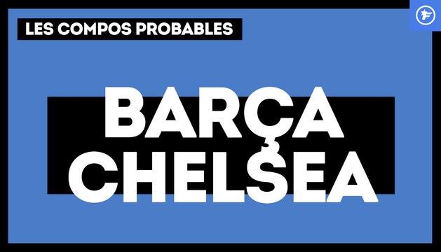 Barça - Chelsea : les compos probables !
