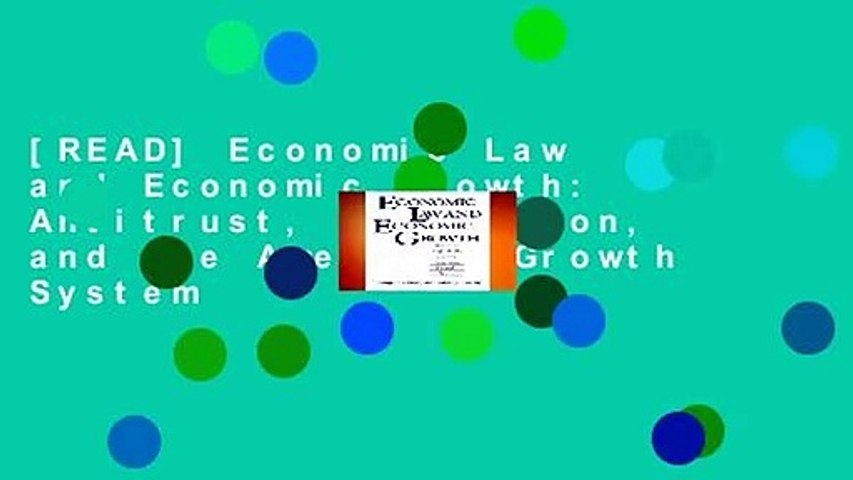 [READ] Economic Law and Economic Growth: Antitrust, Regulation, and the American Growth System