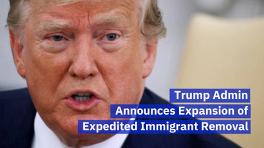 The Trump Administration Expands Immigration Removal