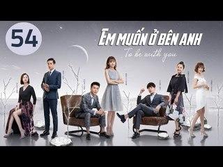 Em Muốn Ở Bên Anh - Tập 54 | Sài Bích Vân | Tình Cảm Lãng Mạn Đặc Sắc