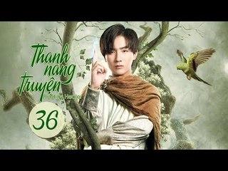 Thanh Nang Truyện - Tập 36 - HẾT| Lý Hoành Nghị, Triệu Lộ Tư| Phim Niên Đại Kỳ Huyễn - Thần Tượng