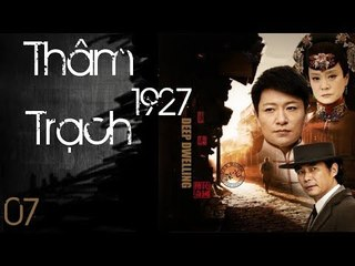 Thâm Trạch 1927 - Tập 7| Lưu Tuyết Hoa, Lý Tông Hàn| Phim Chính Kịch - Niên Đại