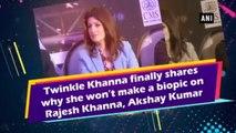 Twinkle Khanna Finally Shares Why She Won't Make A Biopic On Rajesh Khanna, Akshay Kumar