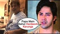 Varun Dhawan COMPARES His Film Schedule To Dad David Dhawan's Schedule