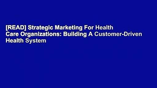 [READ] Strategic Marketing For Health Care Organizations: Building A Customer-Driven Health System