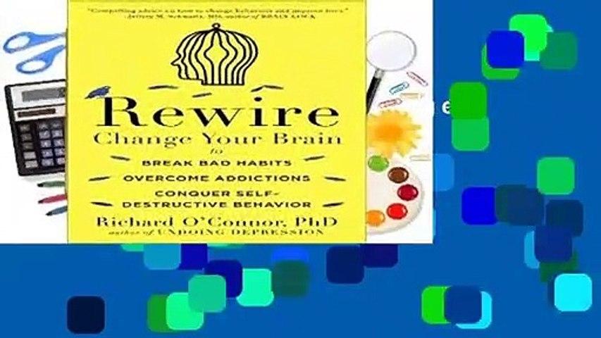 R.E.A.D Rewire: Change Your Brain to Break Bad Habits, Overcome Addictions, Conquer