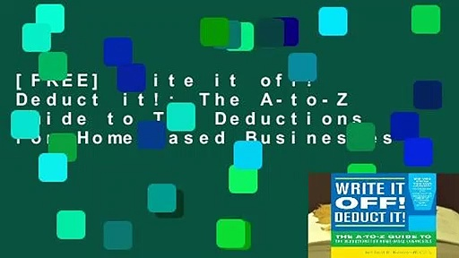 [FREE] Write it off! Deduct it!: The A-to-Z Guide to Tax Deductions for Home-Based Businesses