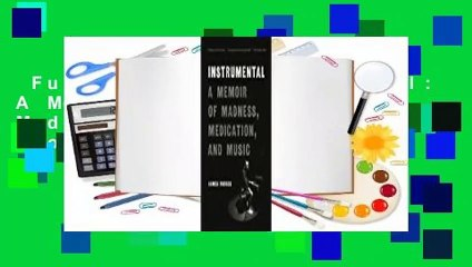 Full E-book Instrumental: A Memoir of Madness, Medication, and Music For  Kindle