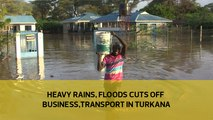 Heavy rains, floods cuts off business, transport in Turkana